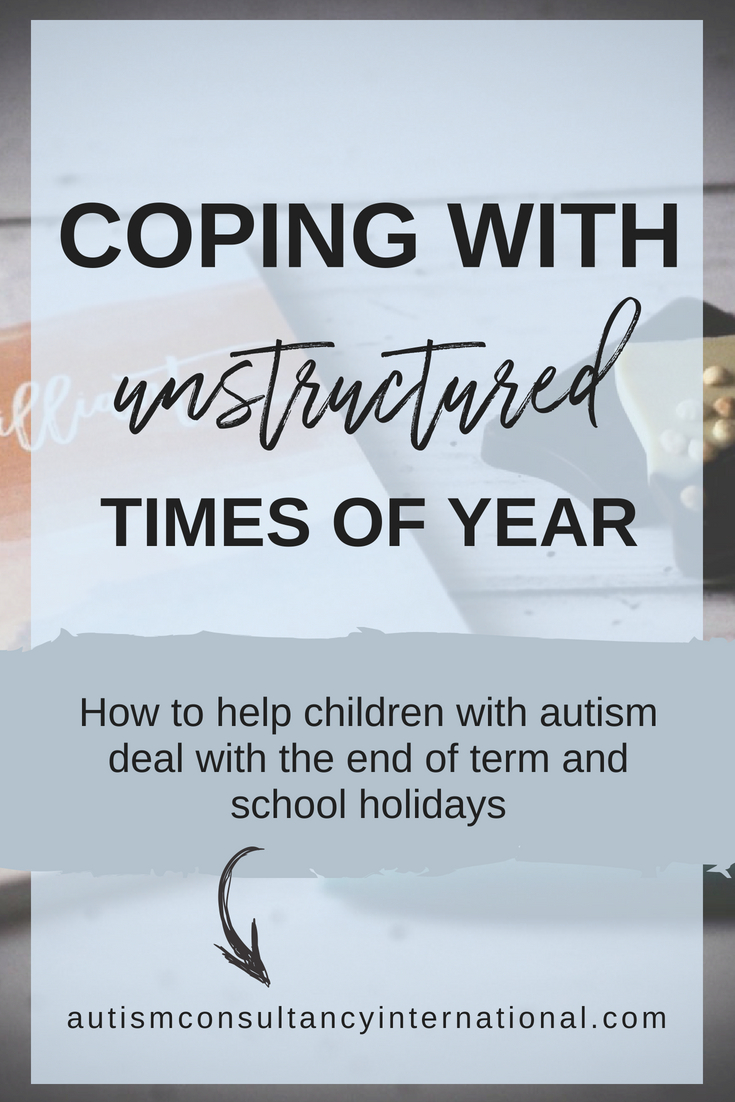 Coping With Unstructured Times Of The Year - Autism Consultancy International. Ideas to help your child manage the change in routine that comes with the end of the school year and the summer break. #autism #asd #autismtips